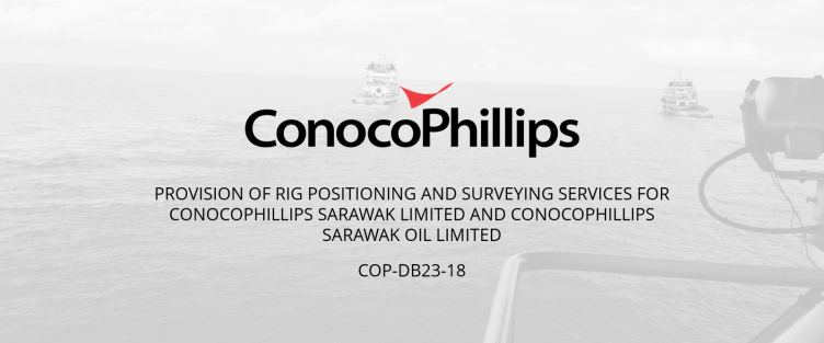 Provision of Rig Positioning and Surveying Services for ConocoPhillips Sarawak Limited and ConocoPhillips Sarawak Oil Limited
