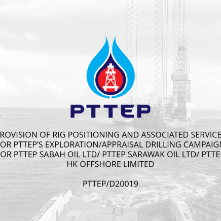Provision of Rig Positioning and Associated Services for PTTEP's Exploration/Appraisal Drilling Campaign for PTTEP Sabah Oil Ltd/ PTTEP Sarawak Oil Ltd/ PTTEP HK Offshore Limited