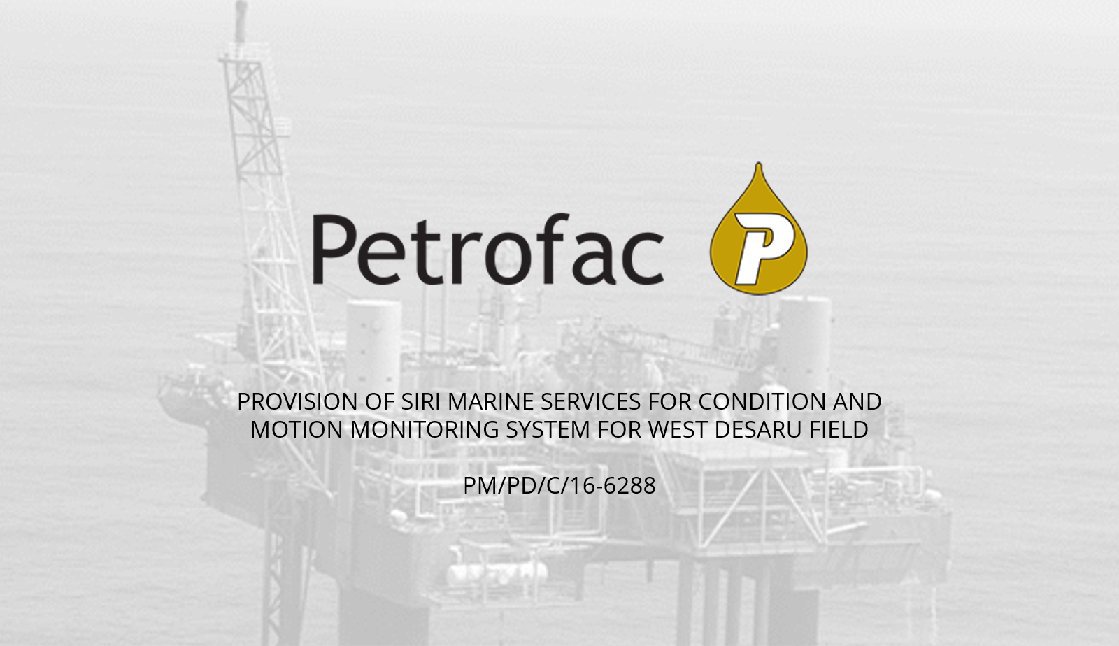 Provision of Siri Marine Services for Condition and Motion Monitoring System for West Desaru Field for Petrofac (Malaysia-PM304) Limited